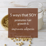 5 reasons why SOY is an important food to improve Alopecia and promote hair growth on Winning Alopecia