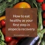 How to eat healthy as your first step in alopecia recovery on Winning Alopecia