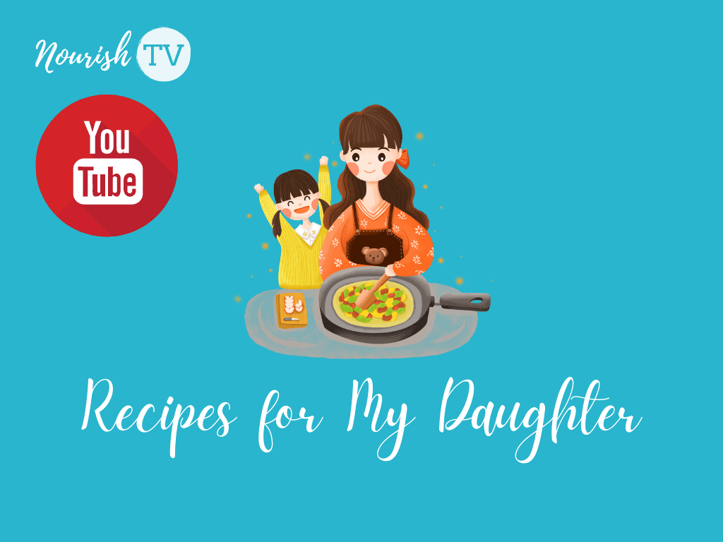 Recipes for My Daughter Youtube Show on Nourish TV Healthy Living