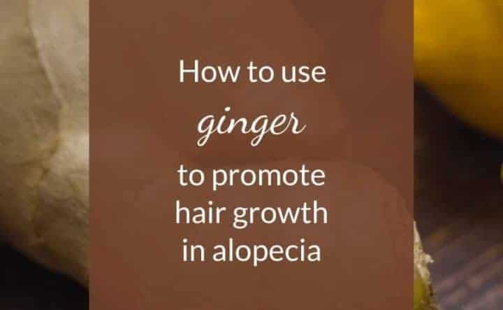 How to use ginger in Alopecia treatment to help promote hair growth