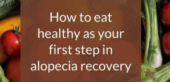 How to eat healthy as your first step toward Alopecia recovery