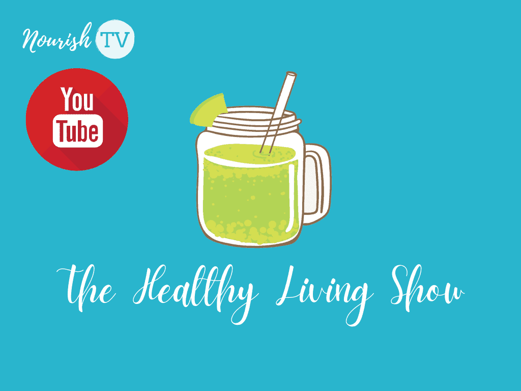 The Healthy Living Youtube Show on Nourish TV Healthy Living